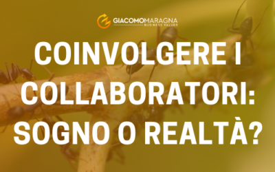 Coinvolgere i collaboratori, sogno o realtà?