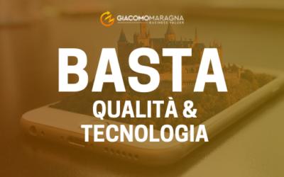 BASTA alla Qualità & Tecnologia