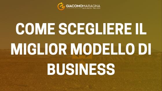Come scegliere il giusto modello di business